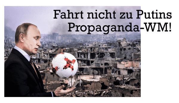 Fahrt nicht zu Putins Propaganda-WM!